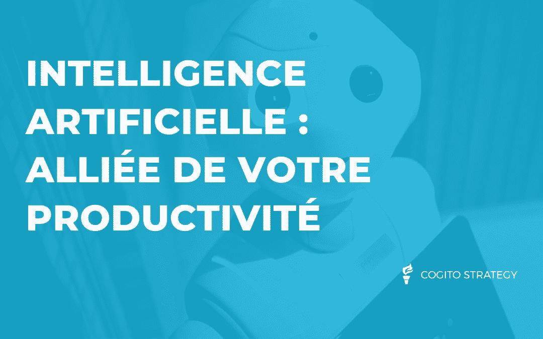 Intelligence Artificielle, nouvelle alliée de la productivité.