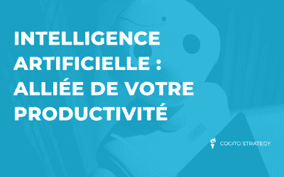 Intelligence Artificielle, nouvelle alliée de la productivité.